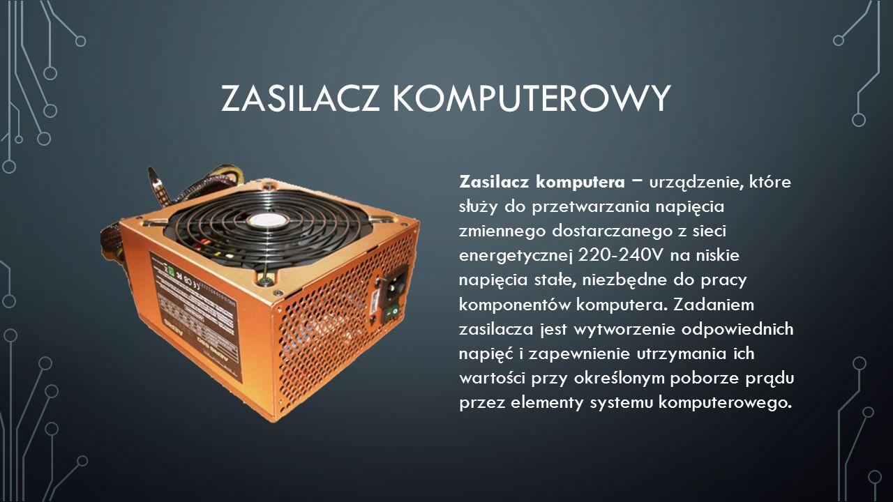 ZASILACZ KOMPUTEROWY Zasilacz komputera urządzenie, które służy do przetwarzania napięcia zmiennego dostarczanego z sieci energetycznej 220-240V na ni