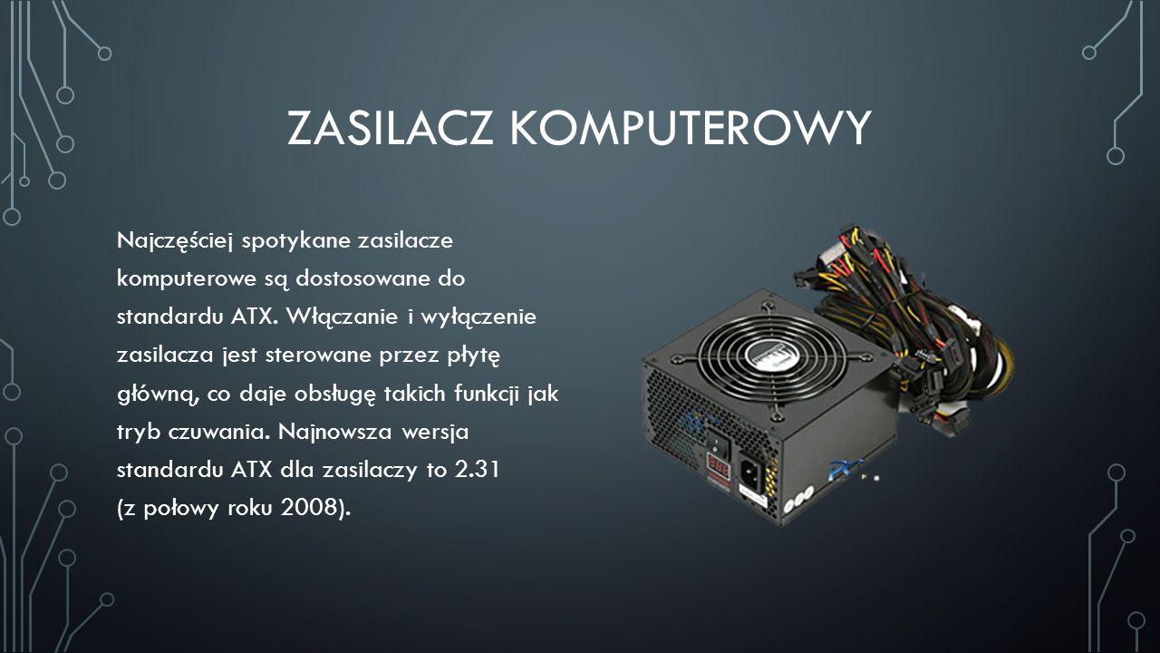 ZASILACZ KOMPUTEROWY Najczęściej spotykane zasilacze komputerowe są dostosowane do standardu ATX. Włączanie i wyłączenie zasilacza jest sterowane prze