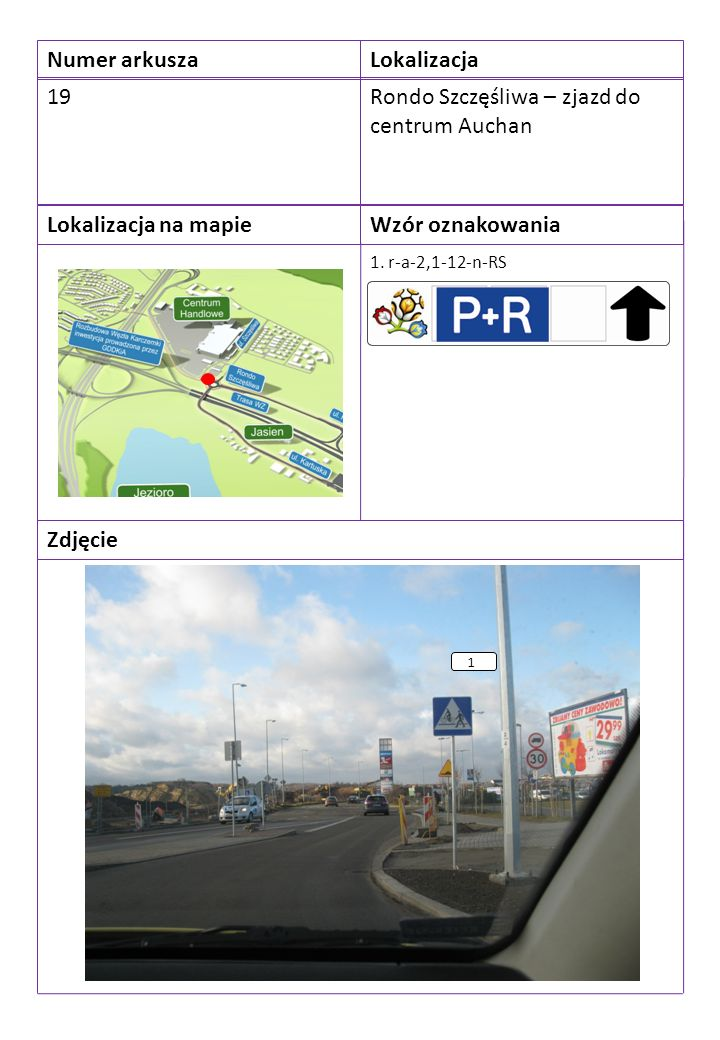 Numer arkuszaLokalizacja 19Rondo Szczęśliwa – zjazd do centrum Auchan Lokalizacja na mapieWzór oznakowania Zdjęcie 1.