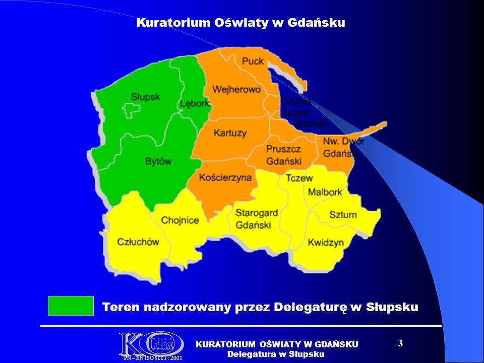 3 KURATORIUM OŚWIATY W GDAŃSKU Delegatura w Słupsku PN – EN ISO 9001 : 2001 Teren nadzorowany przez Delegaturę w Słupsku Kuratorium Oświaty w Gdańsku