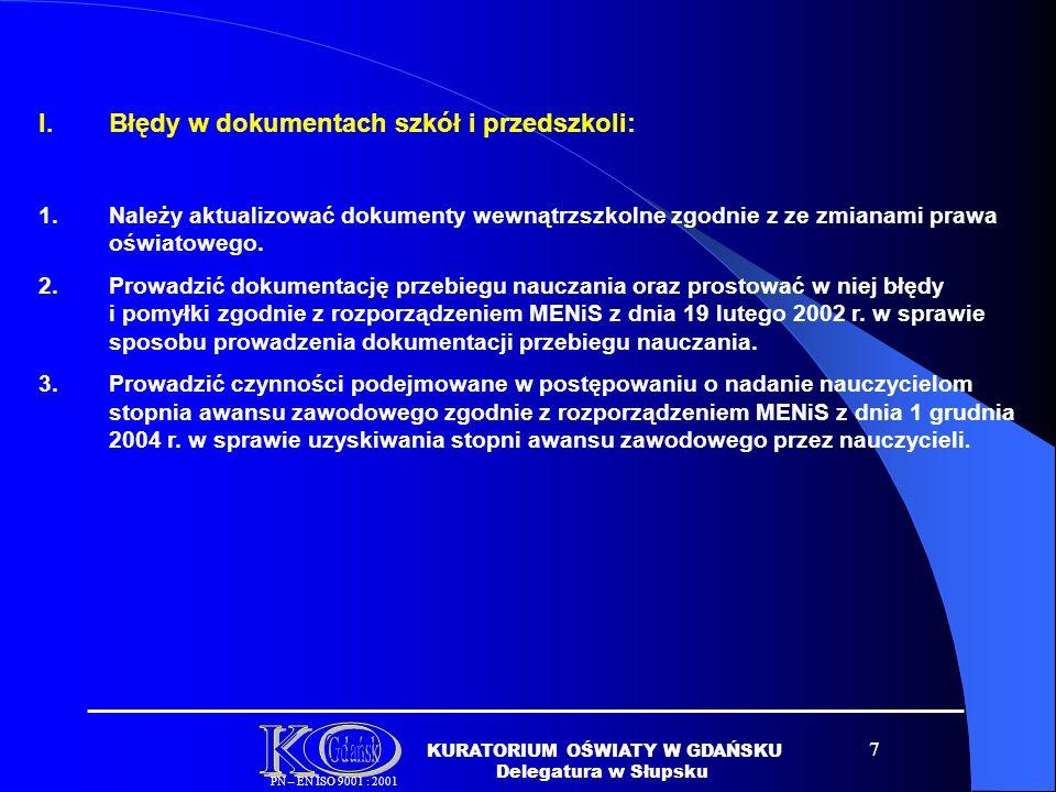7 I.Błędy w dokumentach szkół i przedszkoli: 1.Należy aktualizować dokumenty wewnątrzszkolne zgodnie z ze zmianami prawa oświatowego.