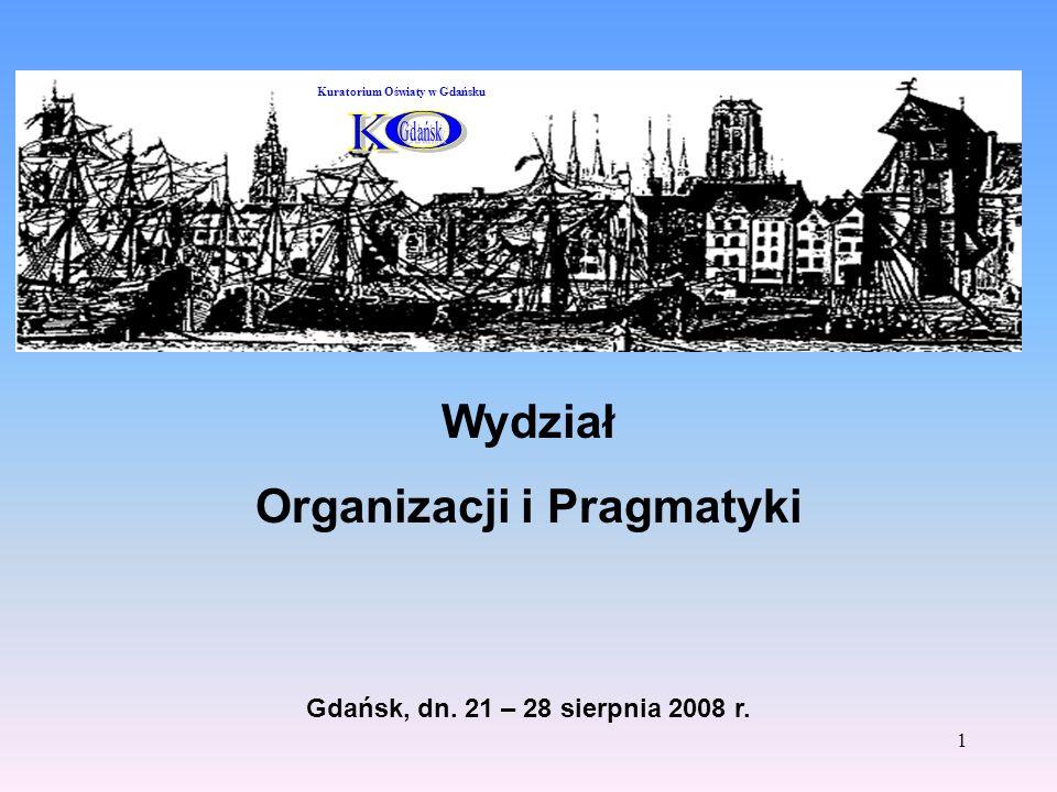 1 Wydział Organizacji i Pragmatyki Gdańsk, dn. 21 – 28 sierpnia 2008 r.