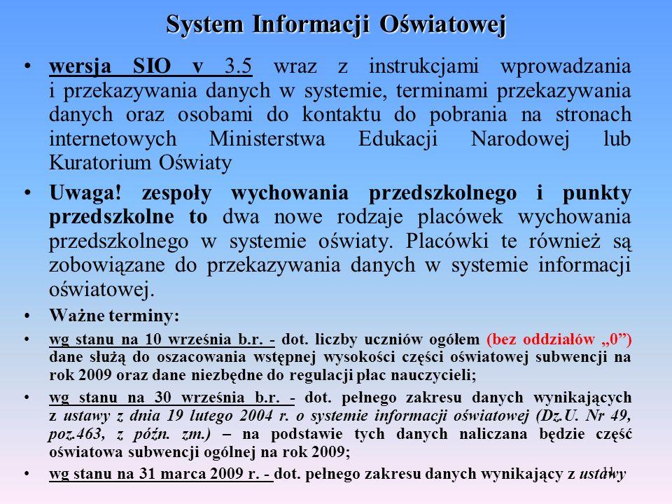 11 System Informacji Oświatowej wersja SIO v 3.5 wraz z instrukcjami wprowadzania i przekazywania danych w systemie, terminami przekazywania danych oraz osobami do kontaktu do pobrania na stronach internetowych Ministerstwa Edukacji Narodowej lub Kuratorium Oświaty Uwaga.