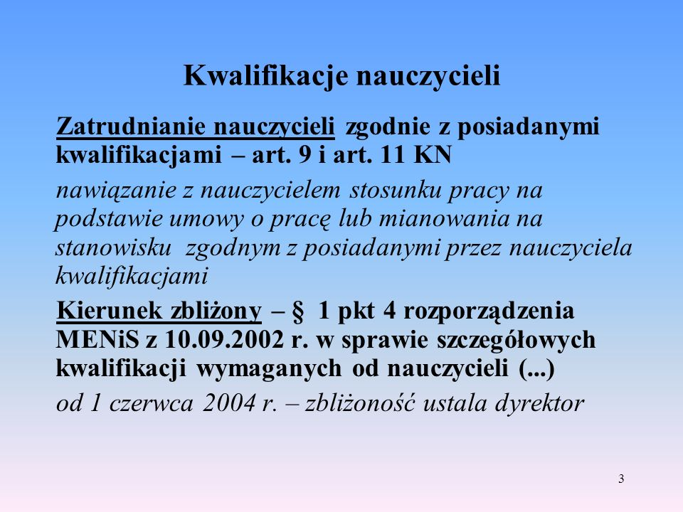 3 Kwalifikacje nauczycieli Zatrudnianie nauczycieli zgodnie z posiadanymi kwalifikacjami – art.