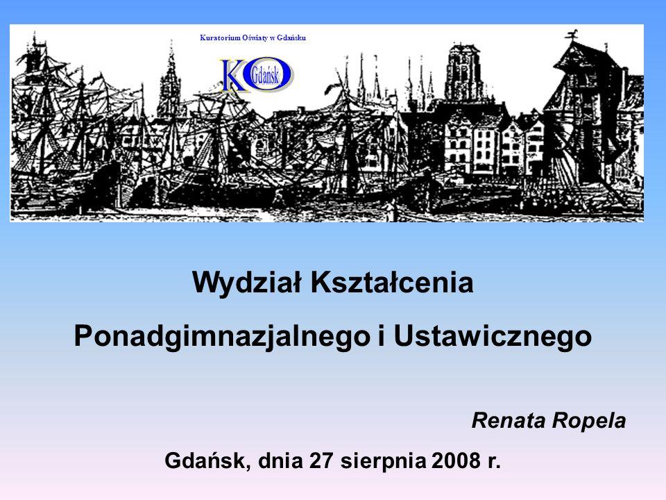 Wydział Kształcenia Ponadgimnazjalnego i Ustawicznego Renata Ropela Gdańsk, dnia 27 sierpnia 2008 r.