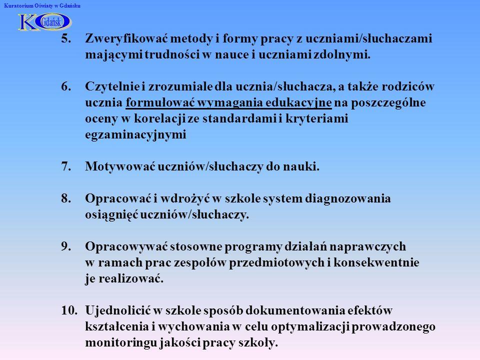 Kuratorium Oświaty w Gdańsku 5.Zweryfikować metody i formy pracy z uczniami/słuchaczami mającymi trudności w nauce i uczniami zdolnymi.