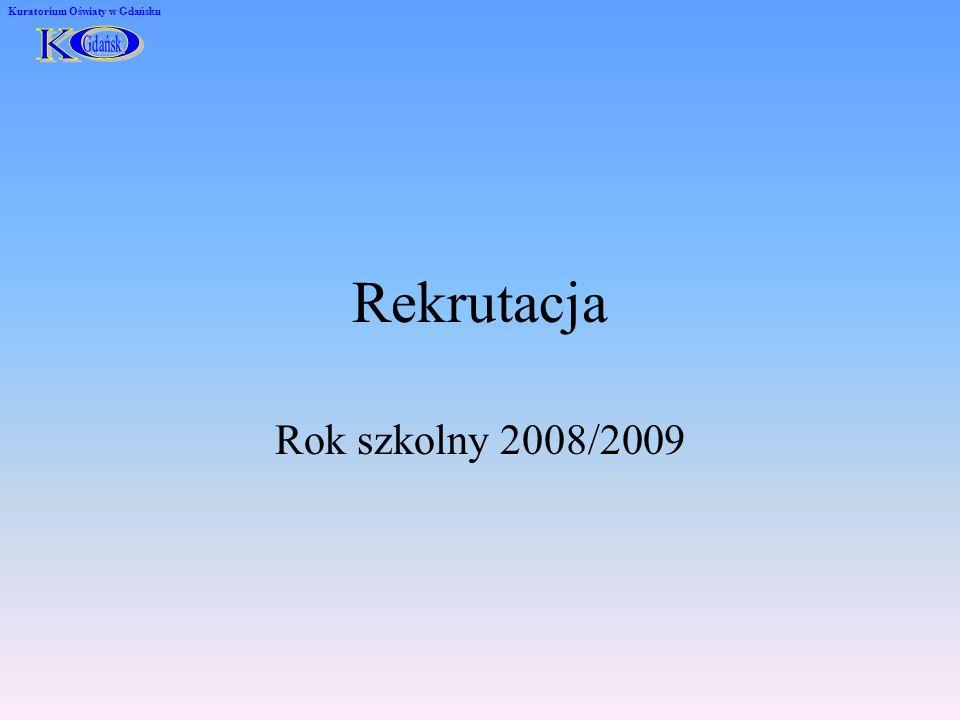 Rekrutacja Rok szkolny 2008/2009 Kuratorium Oświaty w Gdańsku