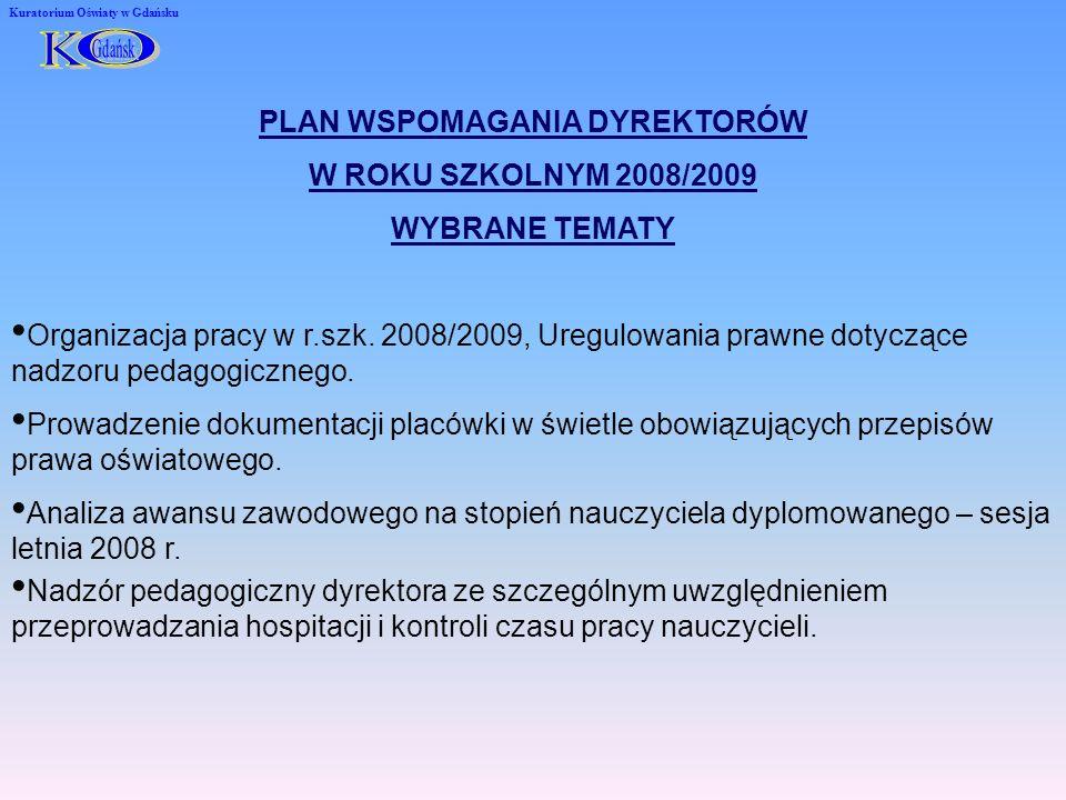 Kuratorium Oświaty w Gdańsku PLAN WSPOMAGANIA DYREKTORÓW W ROKU SZKOLNYM 2008/2009 WYBRANE TEMATY Organizacja pracy w r.szk.