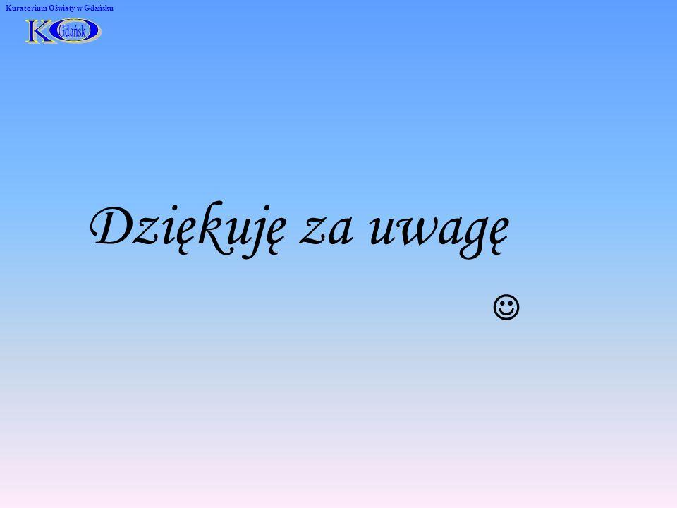 Kuratorium Oświaty w Gdańsku Dziękuję za uwagę