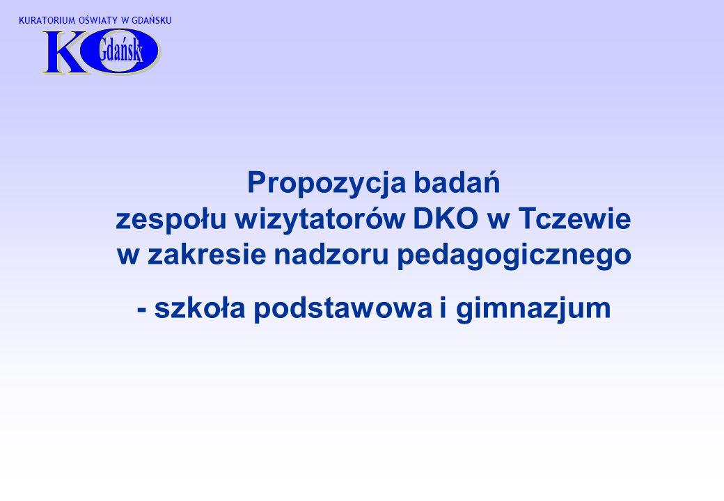 KURATORIUM OŚWIATY W GDAŃSKU Propozycja badań zespołu wizytatorów DKO w Tczewie w zakresie nadzoru pedagogicznego - szkoła podstawowa i gimnazjum