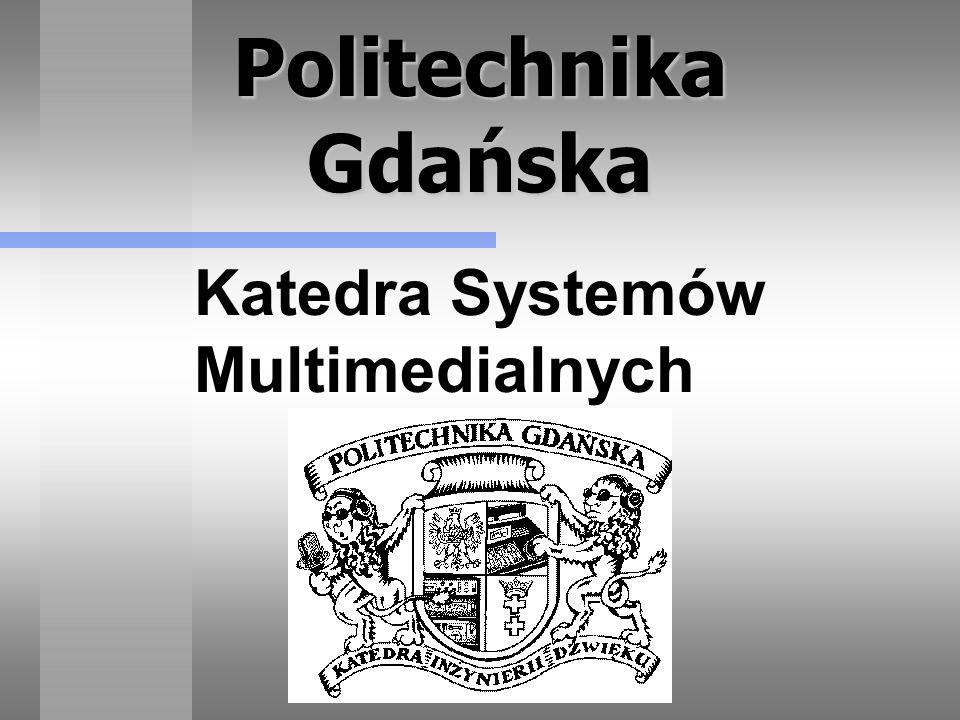 Politechnika Gdańska Katedra Systemów Multimedialnych