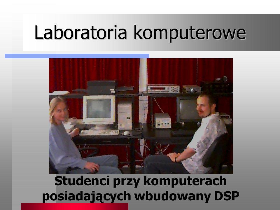 Laboratoria komputerowe Studenci przy komputerach posiadających wbudowany DSP