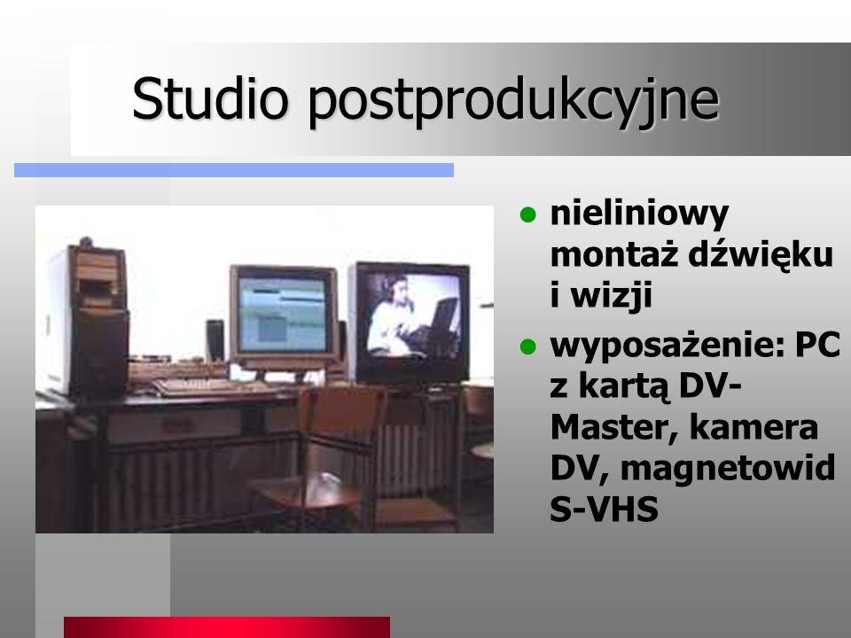 Studio postprodukcyjne nieliniowy montaż dźwięku i wizji wyposażenie: PC z kartą DV- Master, kamera DV, magnetowid S-VHS