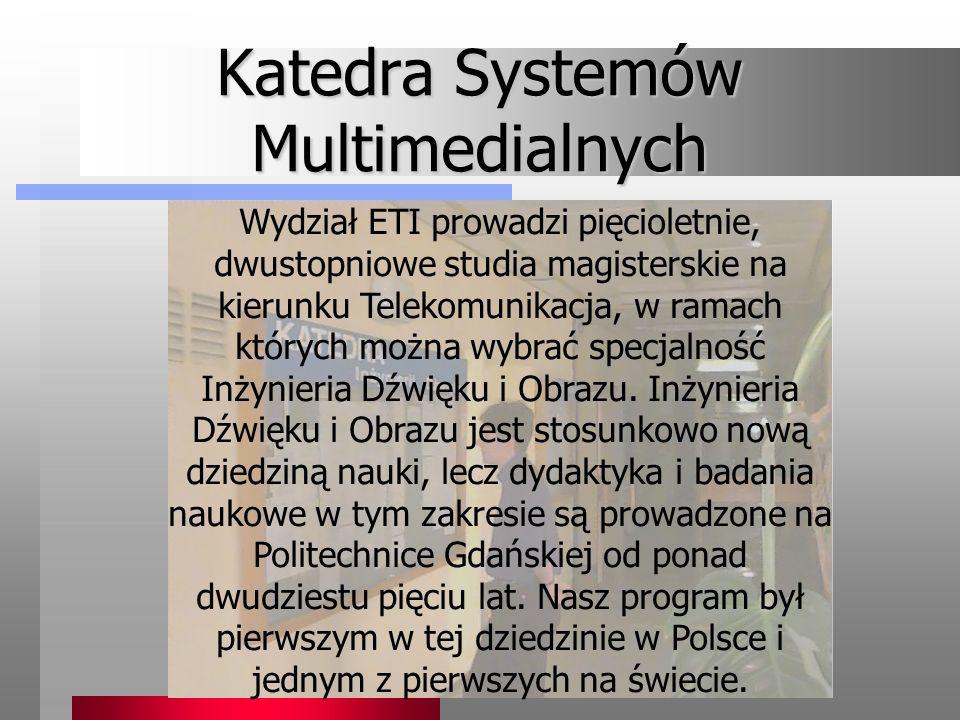 Katedra Systemów Multimedialnych Wydział ETI prowadzi pięcioletnie, dwustopniowe studia magisterskie na kierunku Telekomunikacja, w ramach których moż