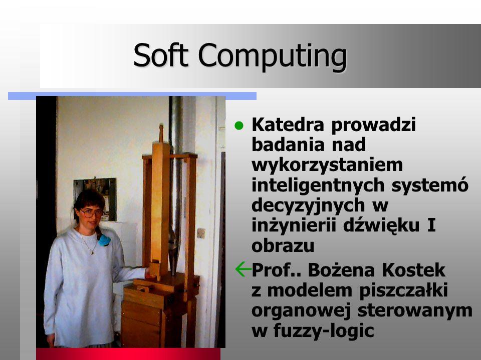 Soft Computing Katedra prowadzi badania nad wykorzystaniem inteligentnych systemó decyzyjnych w inżynierii dźwięku I obrazu Prof.. Bożena Kostek z mod