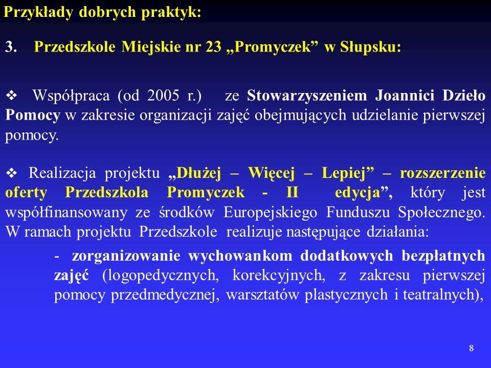 8 3. Przedszkole Miejskie nr 23 Promyczek w Słupsku: Przykłady dobrych praktyk: Współpraca (od 2005 r.) ze Stowarzyszeniem Joannici Dzieło Pomocy w za
