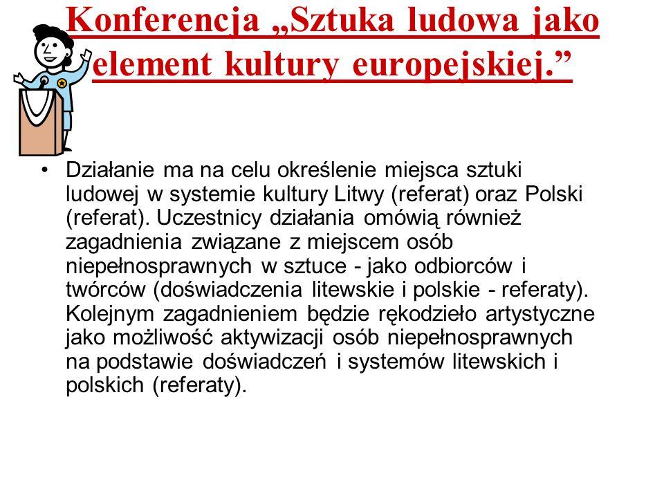 Konferencja Sztuka ludowa jako element kultury europejskiej. Działanie ma na celu określenie miejsca sztuki ludowej w systemie kultury Litwy (referat)