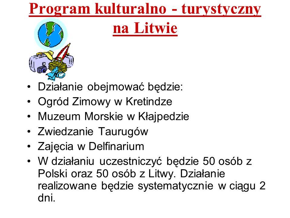 Program kulturalno - turystyczny na Litwie Działanie obejmować będzie: Ogród Zimowy w Kretindze Muzeum Morskie w Kłajpedzie Zwiedzanie Taurugów Zajęci