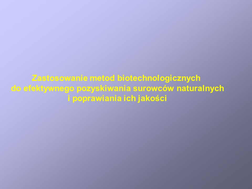 Zastosowanie metod biotechnologicznych do efektywnego pozyskiwania surowców naturalnych i poprawiania ich jakości
