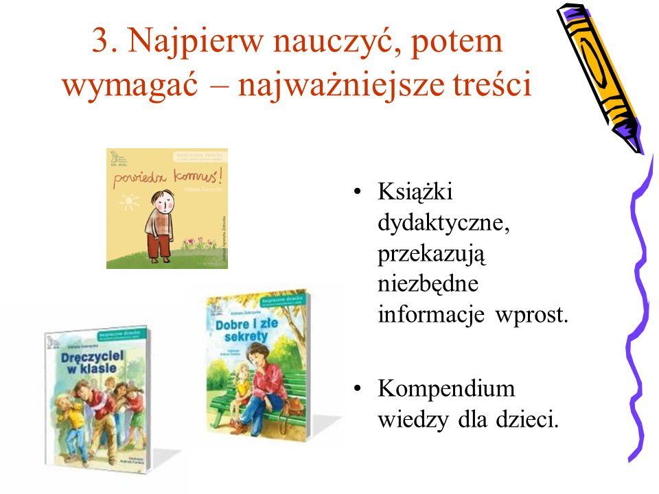 3. Najpierw nauczyć, potem wymagać – najważniejsze treści Książki dydaktyczne, przekazują niezbędne informacje wprost. Kompendium wiedzy dla dzieci.