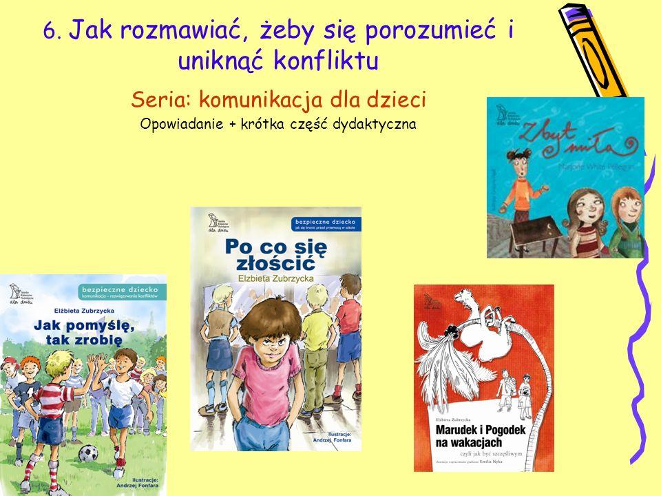 6. Jak rozmawiać, żeby się porozumieć i uniknąć konfliktu Seria: komunikacja dla dzieci Opowiadanie + krótka część dydaktyczna
