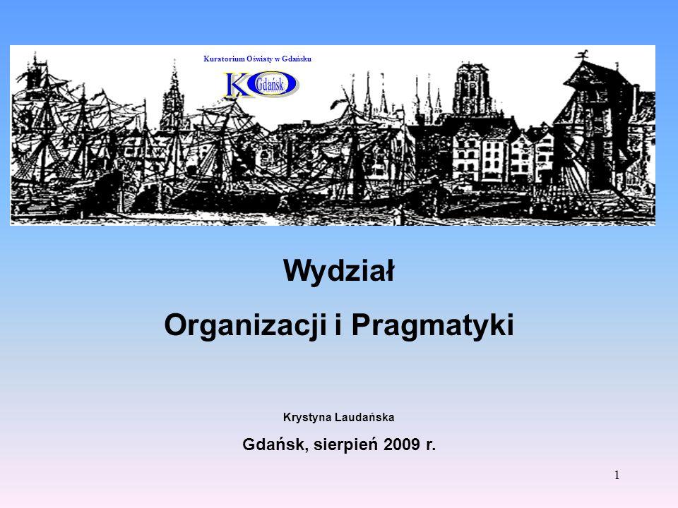 1 Wydział Organizacji i Pragmatyki Krystyna Laudańska Gdańsk, sierpień 2009 r. Kuratorium Oświaty w Gdańsku