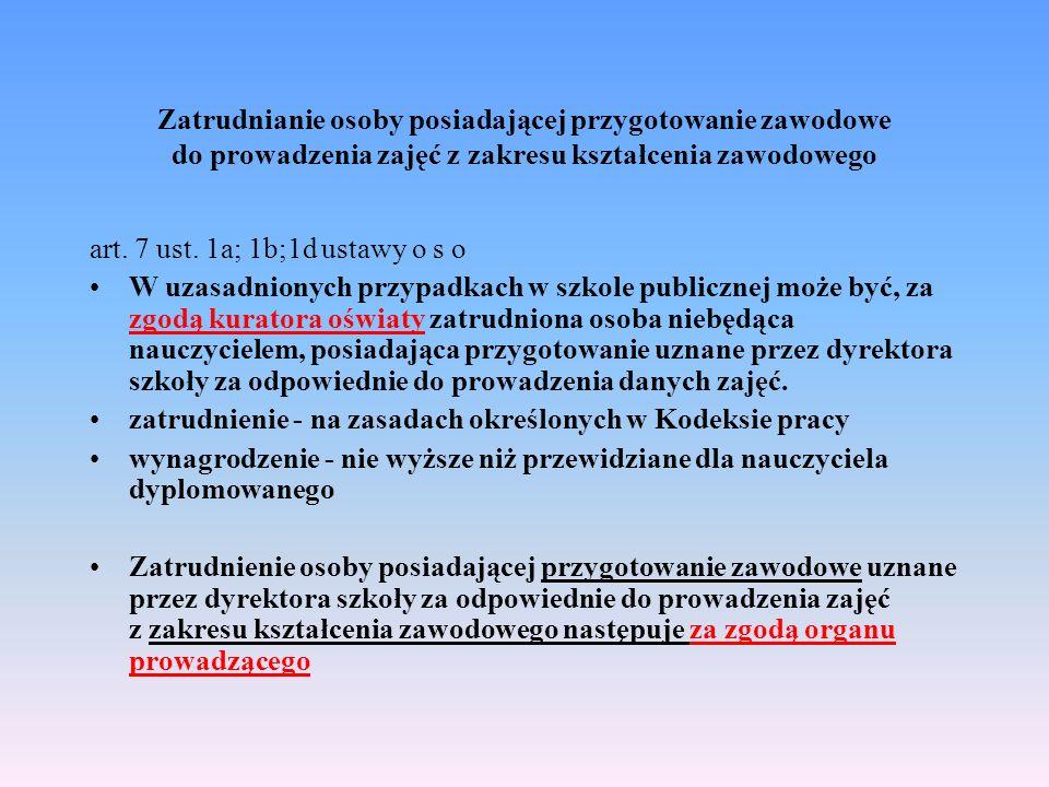 Zatrudnianie osoby posiadającej przygotowanie zawodowe do prowadzenia zajęć z zakresu kształcenia zawodowego art. 7 ust. 1a; 1b;1d ustawy o s o W uzas