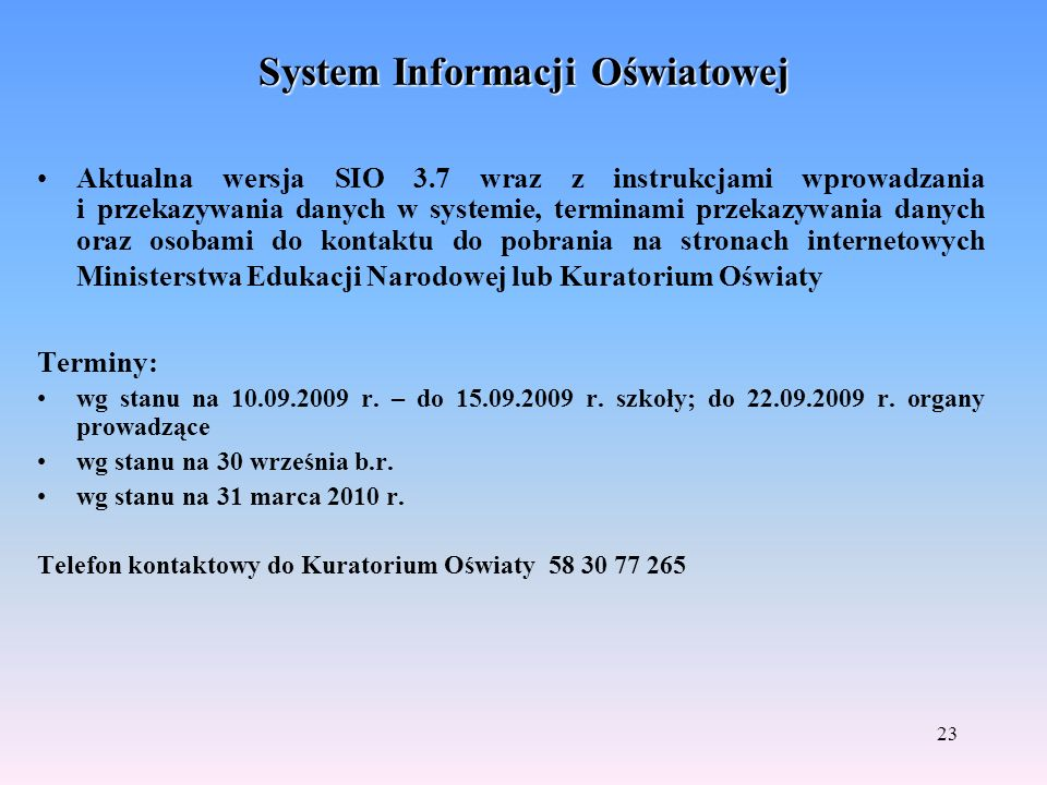 23 System Informacji Oświatowej Aktualna wersja SIO 3.7 wraz z instrukcjami wprowadzania i przekazywania danych w systemie, terminami przekazywania da