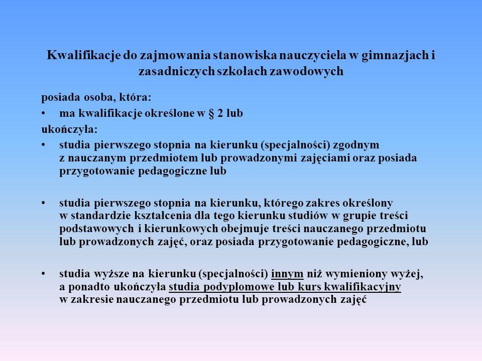 Kwalifikacje do zajmowania stanowiska nauczyciela w gimnazjach i zasadniczych szkołach zawodowych posiada osoba, która: ma kwalifikacje określone w §