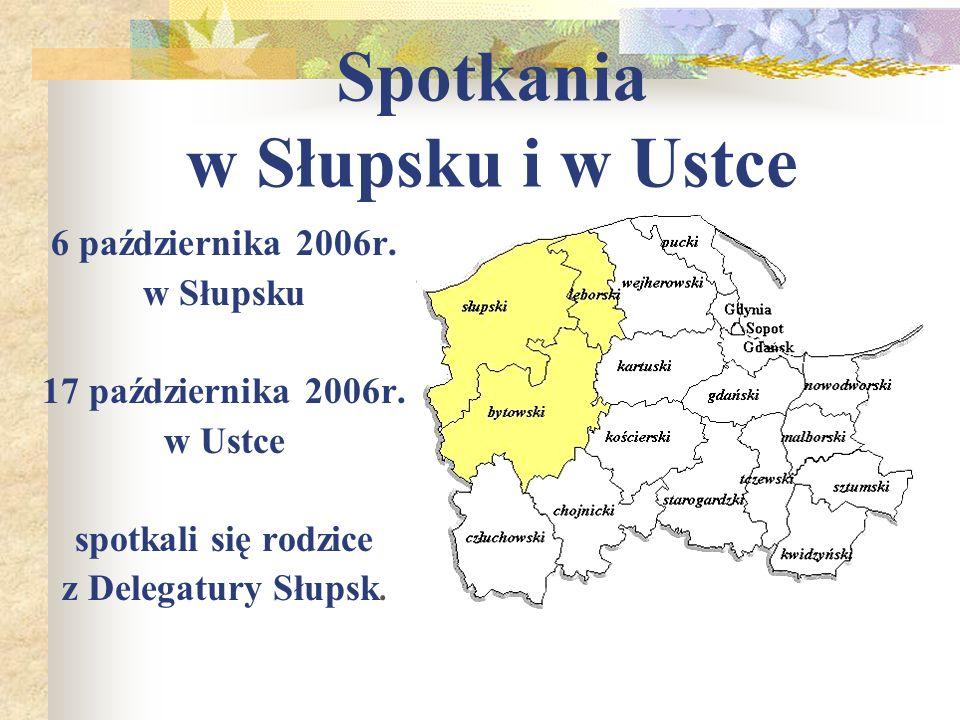 Spotkania w Słupsku i w Ustce 6 października 2006r. w Słupsku 17 października 2006r. w Ustce spotkali się rodzice z Delegatury Słupsk.