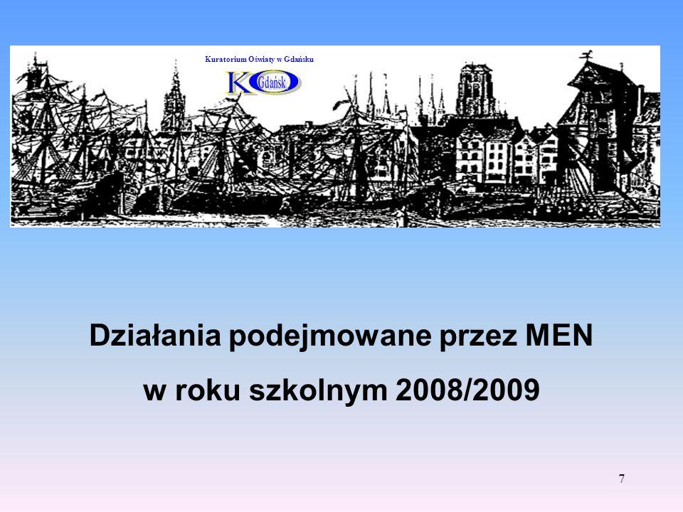 7 Działania podejmowane przez MEN w roku szkolnym 2008/2009 Kuratorium Oświaty w Gdańsku