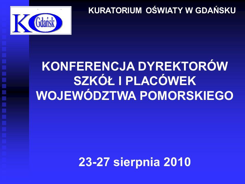 KONFERENCJA DYREKTORÓW SZKÓŁ I PLACÓWEK WOJEWÓDZTWA POMORSKIEGO 23-27 sierpnia 2010 KURATORIUM OŚWIATY W GDAŃSKU