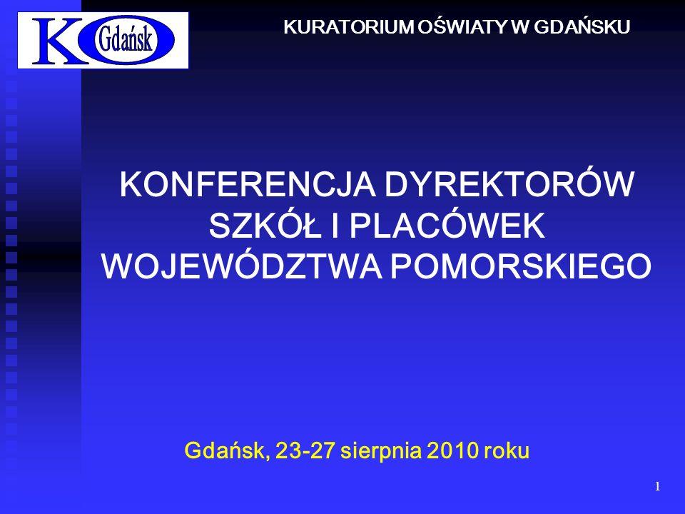 1 KONFERENCJA DYREKTORÓW SZKÓŁ I PLACÓWEK WOJEWÓDZTWA POMORSKIEGO Gdańsk, 23-27 sierpnia 2010 roku KURATORIUM OŚWIATY W GDAŃSKU