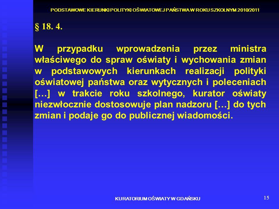 15 § 18. 4. W przypadku wprowadzenia przez ministra właściwego do spraw oświaty i wychowania zmian w podstawowych kierunkach realizacji polityki oświa