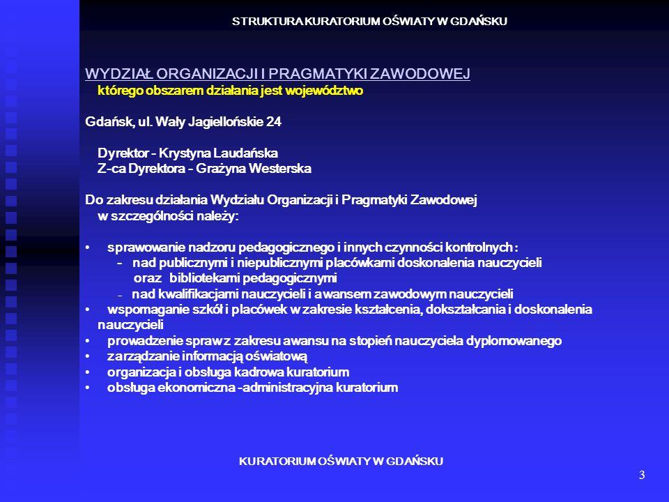 3 KURATORIUM OŚWIATY W GDAŃSKU STRUKTURA KURATORIUM OŚWIATY W GDAŃSKU WYDZIAŁ ORGANIZACJI I PRAGMATYKI ZAWODOWEJ WYDZIAŁ ORGANIZACJI I PRAGMATYKI ZAWO
