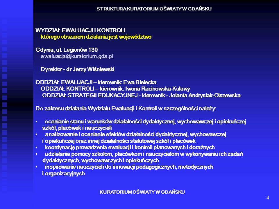 4 KURATORIUM OŚWIATY W GDAŃSKU STRUKTURA KURATORIUM OŚWIATY W GDAŃSKU WYDZIAŁ EWALUACJI I KONTROLI którego obszarem działania jest województwo Gdynia,