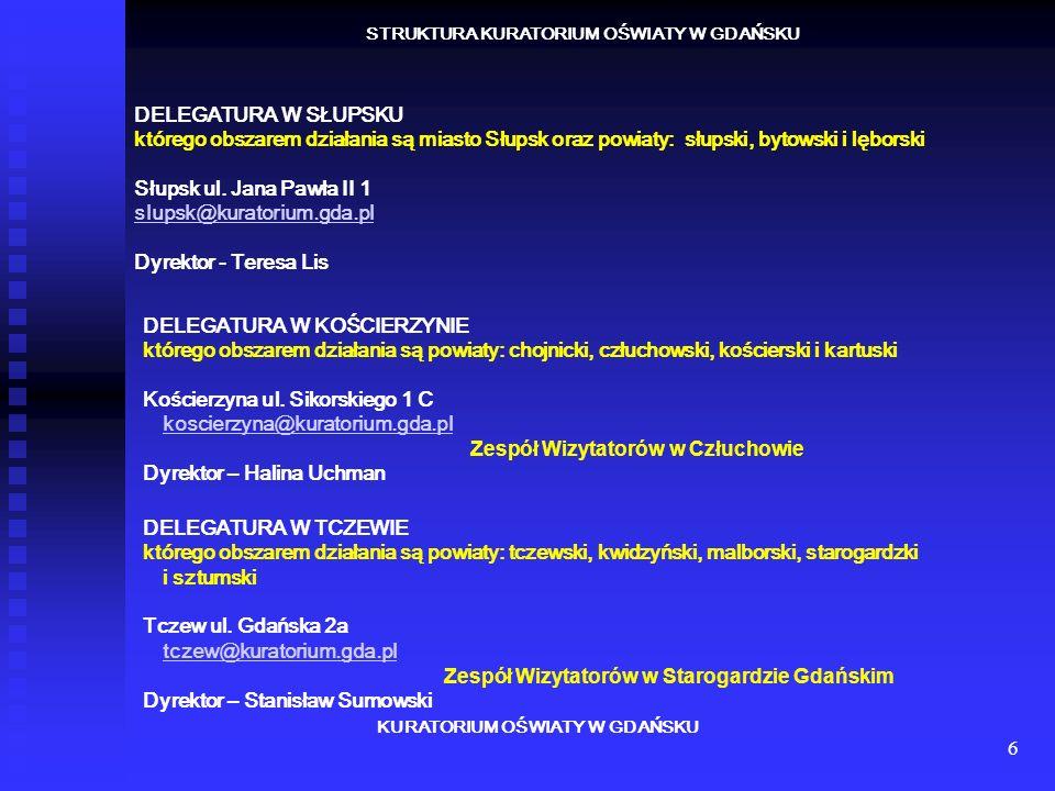 6 KURATORIUM OŚWIATY W GDAŃSKU STRUKTURA KURATORIUM OŚWIATY W GDAŃSKU DELEGATURA W SŁUPSKU którego obszarem działania są miasto Słupsk oraz powiaty: s