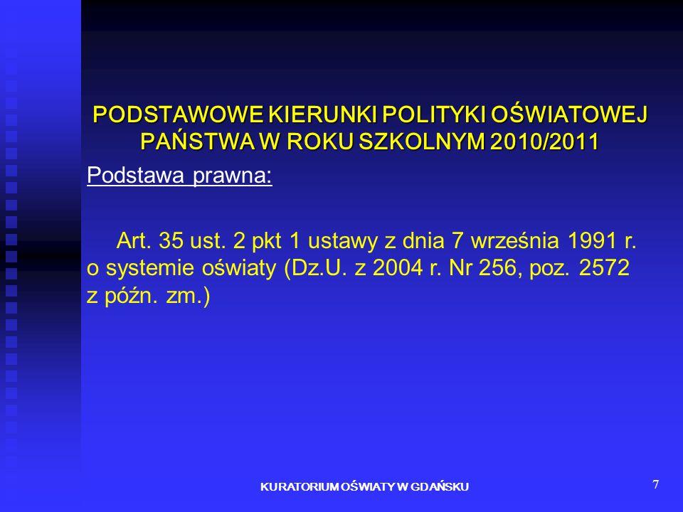 7 PODSTAWOWE KIERUNKI POLITYKI OŚWIATOWEJ PAŃSTWA W ROKU SZKOLNYM 2010/2011 Podstawa prawna: Art. 35 ust. 2 pkt 1 ustawy z dnia 7 września 1991 r. o s