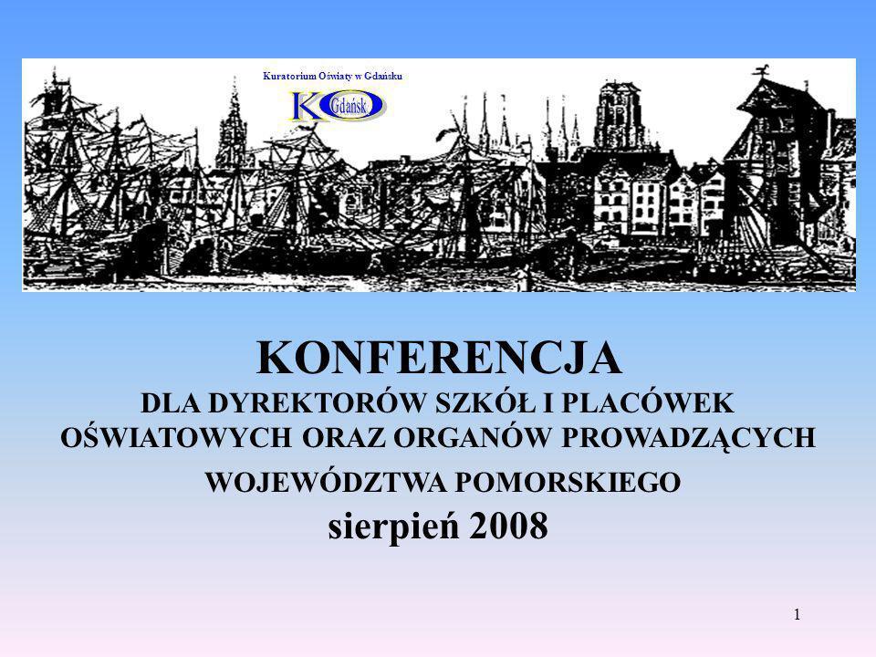 1 KONFERENCJA DLA DYREKTORÓW SZKÓŁ I PLACÓWEK OŚWIATOWYCH ORAZ ORGANÓW PROWADZĄCYCH WOJEWÓDZTWA POMORSKIEGO sierpień 2008 Kuratorium Oświaty w Gdańsku