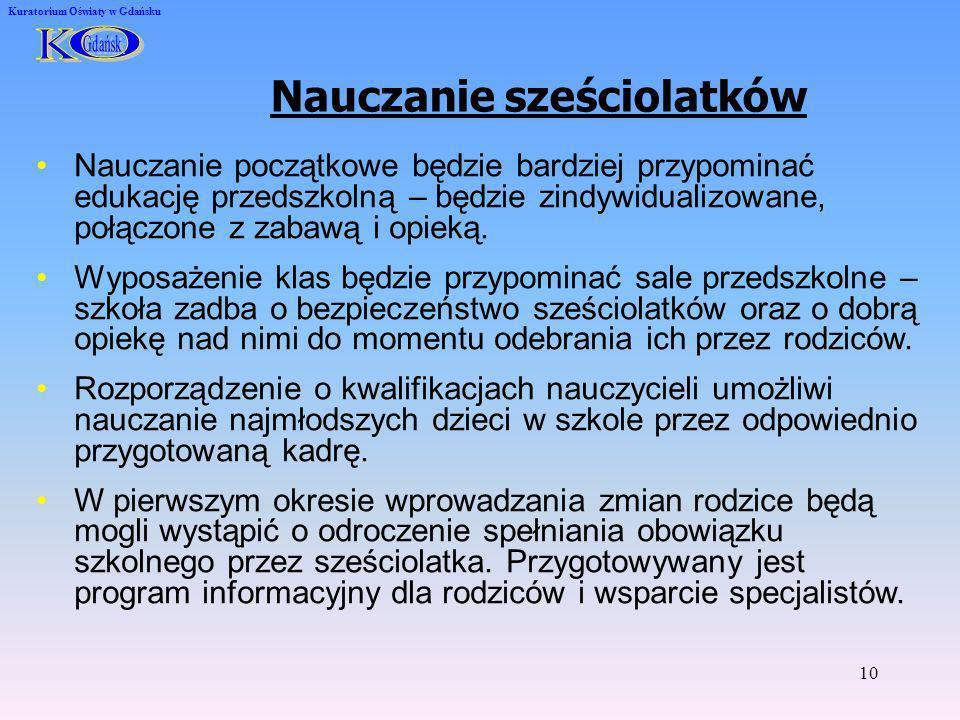 10 Kuratorium Oświaty w Gdańsku Nauczanie początkowe będzie bardziej przypominać edukację przedszkolną – będzie zindywidualizowane, połączone z zabawą