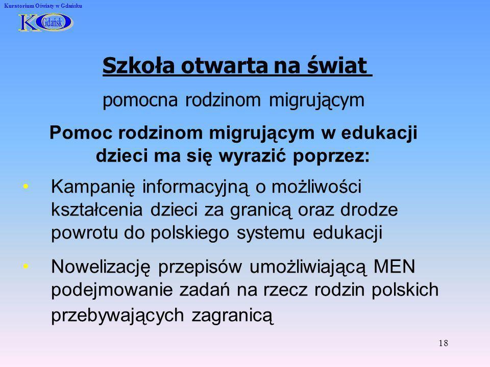 18 Kuratorium Oświaty w Gdańsku Szkoła otwarta na świat pomocna rodzinom migrującym Pomoc rodzinom migrującym w edukacji dzieci ma się wyrazić poprzez
