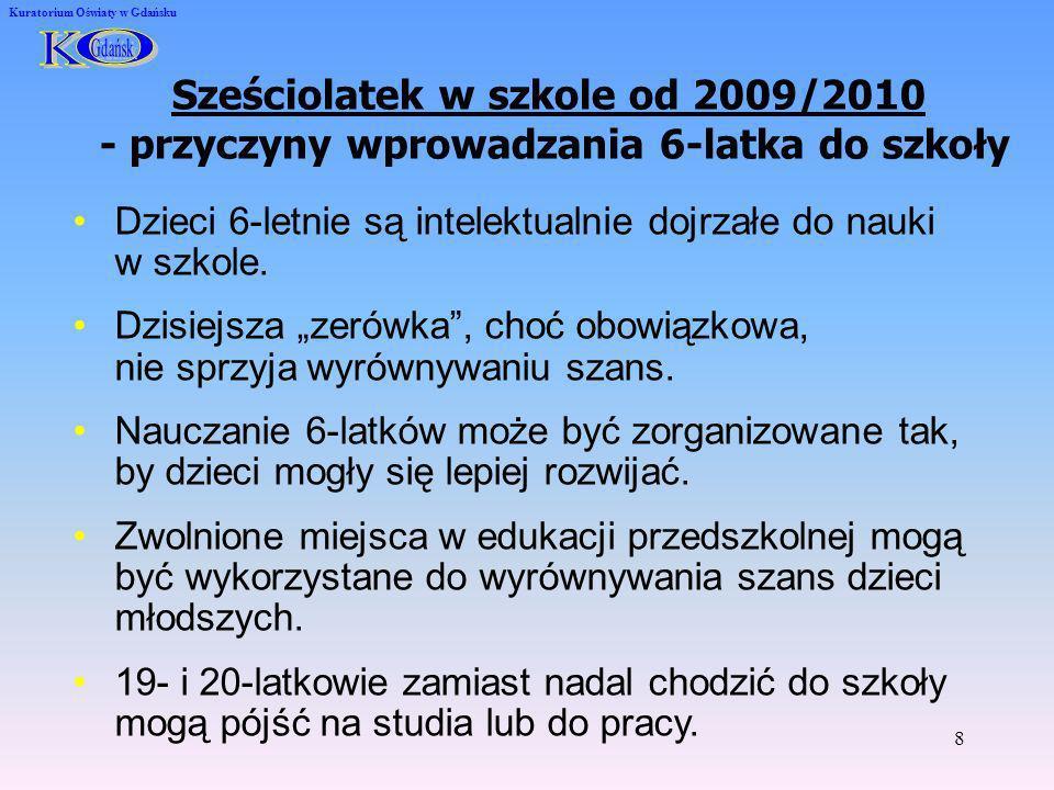 8 Kuratorium Oświaty w Gdańsku Sześciolatek w szkole od 2009/2010 - przyczyny wprowadzania 6-latka do szkoły Dzieci 6-letnie są intelektualnie dojrzał