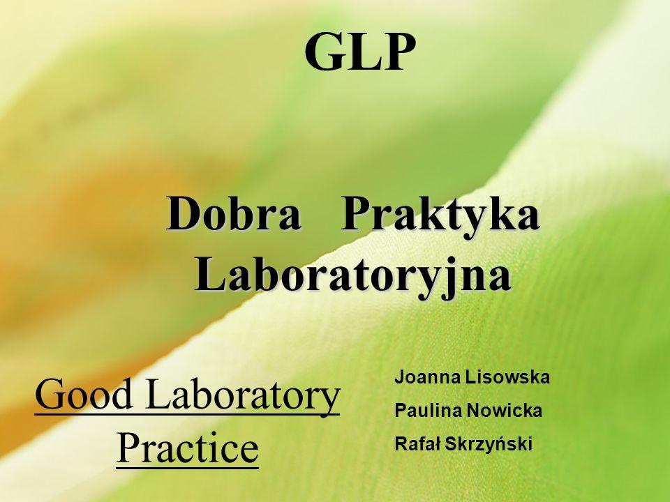Dobra Praktyka Laboratoryjna GLP Dobra Praktyka Laboratoryjna Good Laboratory Practice Joanna Lisowska Paulina Nowicka Rafał Skrzyński
