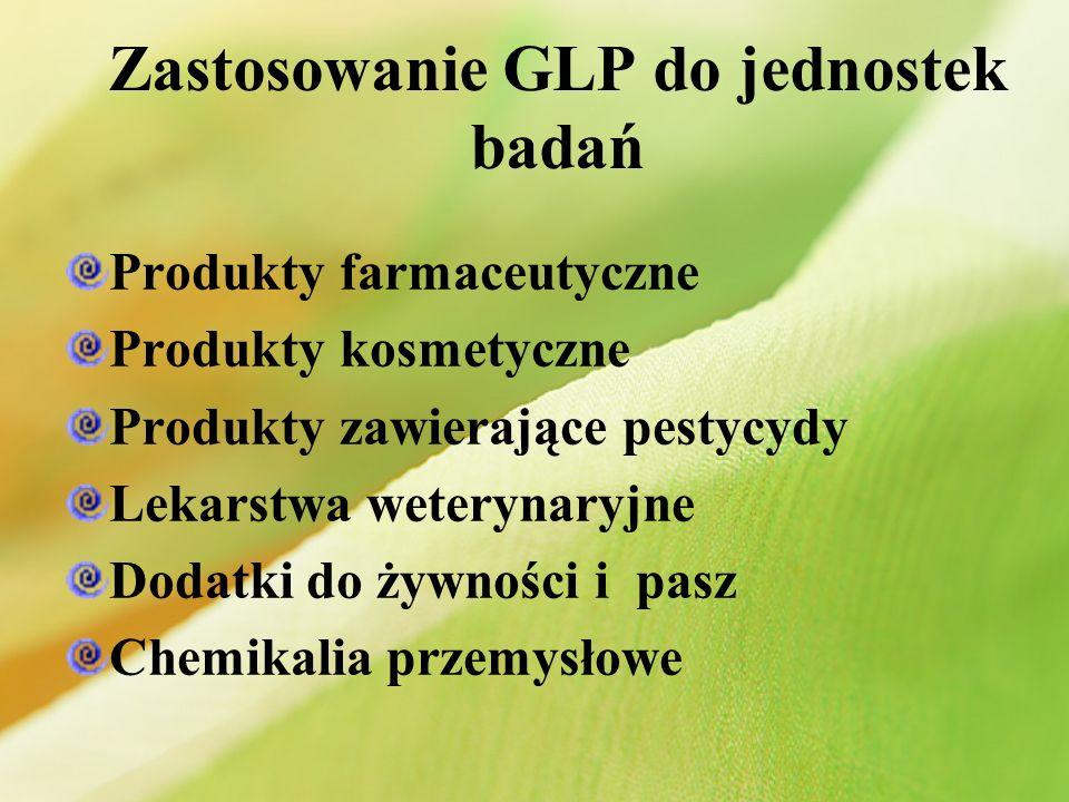 Zastosowanie GLP do jednostek badań Produkty farmaceutyczne Produkty kosmetyczne Produkty zawierające pestycydy Lekarstwa weterynaryjne Dodatki do żyw