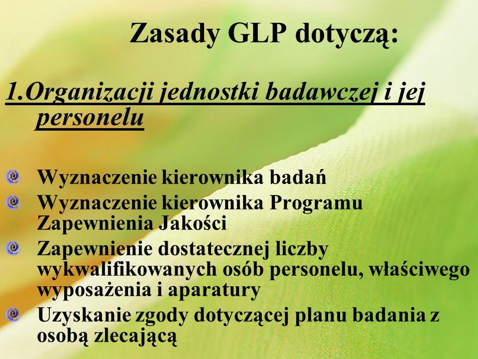 Zasady GLP dotyczą: 1.Organizacji jednostki badawczej i jej personelu Wyznaczenie kierownika badań Wyznaczenie kierownika Programu Zapewnienia Jakości