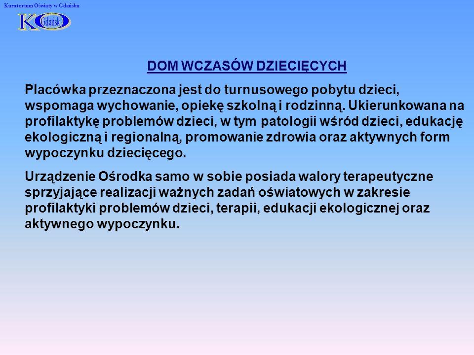 Kuratorium Oświaty w Gdańsku DOM WCZASÓW DZIECIĘCYCH Placówka przeznaczona jest do turnusowego pobytu dzieci, wspomaga wychowanie, opiekę szkolną i rodzinną.