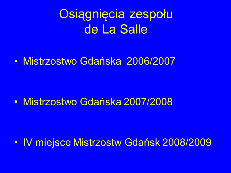 Osiągnięcia zespołu de La Salle Mistrzostwo Gdańska 2006/2007 Mistrzostwo Gdańska 2007/2008 IV miejsce Mistrzostw Gdańsk 2008/2009