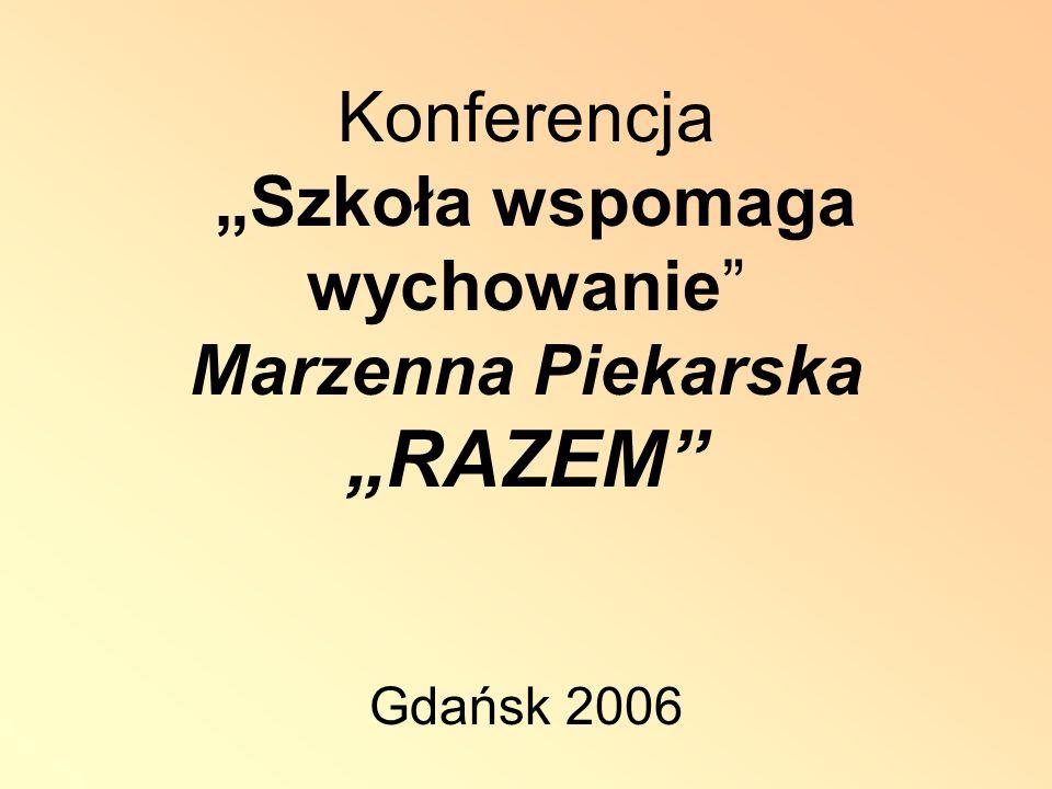 Konferencja Szkoła wspomaga wychowanie Marzenna Piekarska RAZEM Gdańsk 2006
