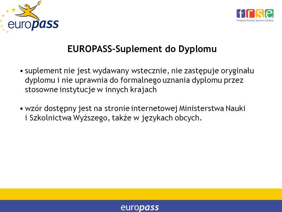 europass EUROPASS-Suplement do Dyplomu suplement nie jest wydawany wstecznie, nie zastępuje oryginału dyplomu i nie uprawnia do formalnego uznania dyp