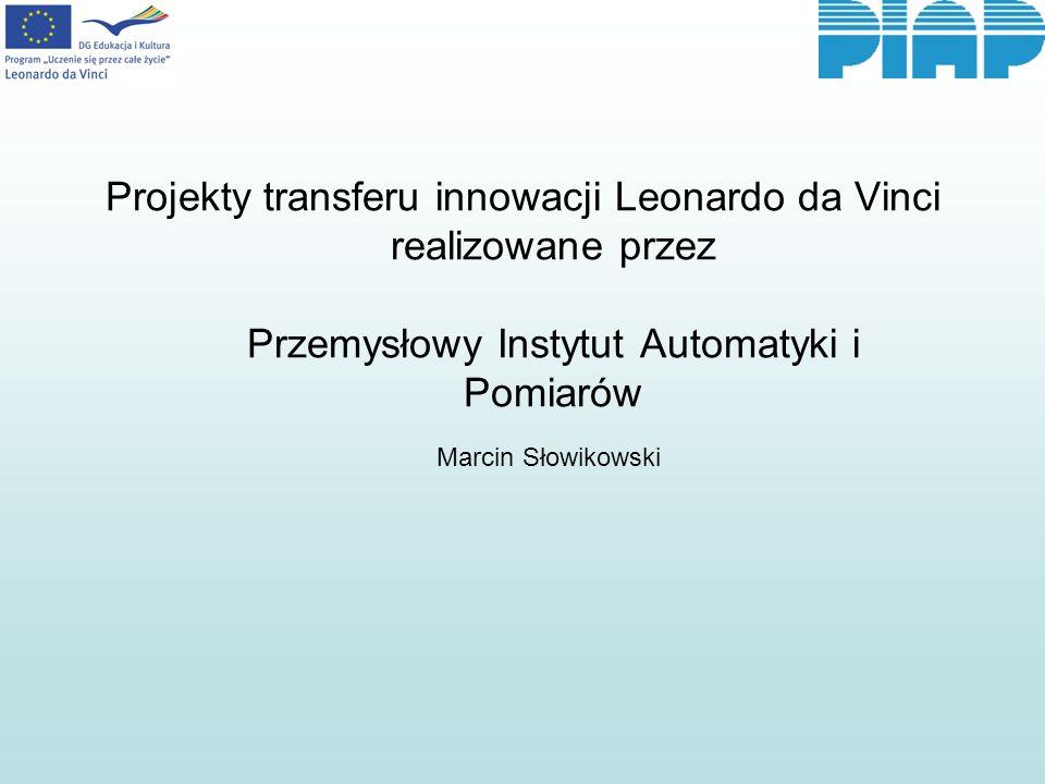 Projekty transferu innowacji Leonardo da Vinci realizowane przez Przemysłowy Instytut Automatyki i Pomiarów Marcin Słowikowski